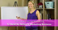 How I Use Internet Marketing to Build My Network Marketing Business - Episode 3