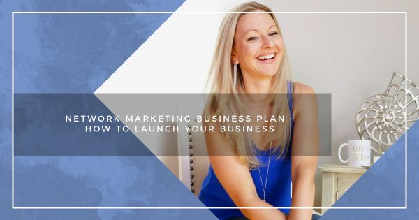 Network Marketing Business Plan – How To Launch Your Business