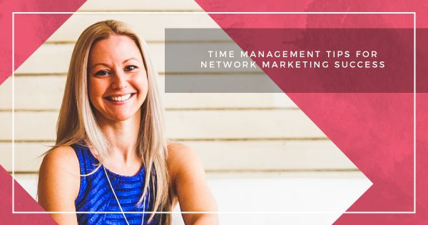 Time Management Tips For Network Marketing Success