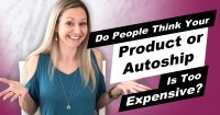 What To Do If People Have A Price Objection To Your Products or Monthly Auto-Ship