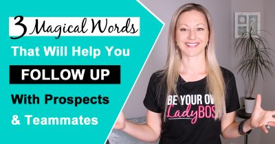 Follow Up Strategies - 3 Magical Words To Help You Follow Up With Prospects & Teammates