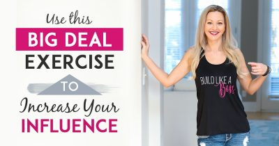 Use This BIG Deal Exercise To Increase Your Influence