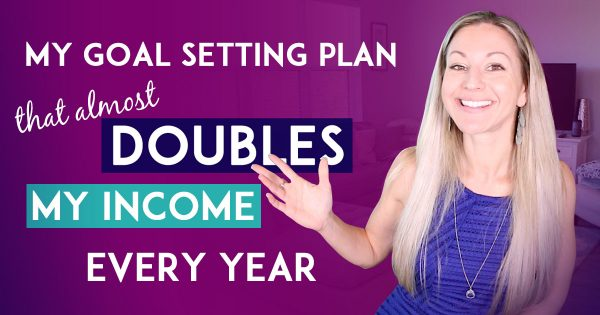 My Goal Setting Plan That Almost Doubles My Income Each Year