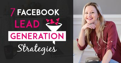 7 Facebook Lead Generation Strategies To Stir Up More Sales & Signups In Your Business