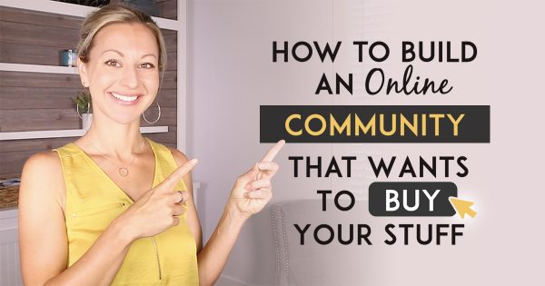 How To Build An Online Community Of People That Are Eager To Buy Your Products & Services-Blog