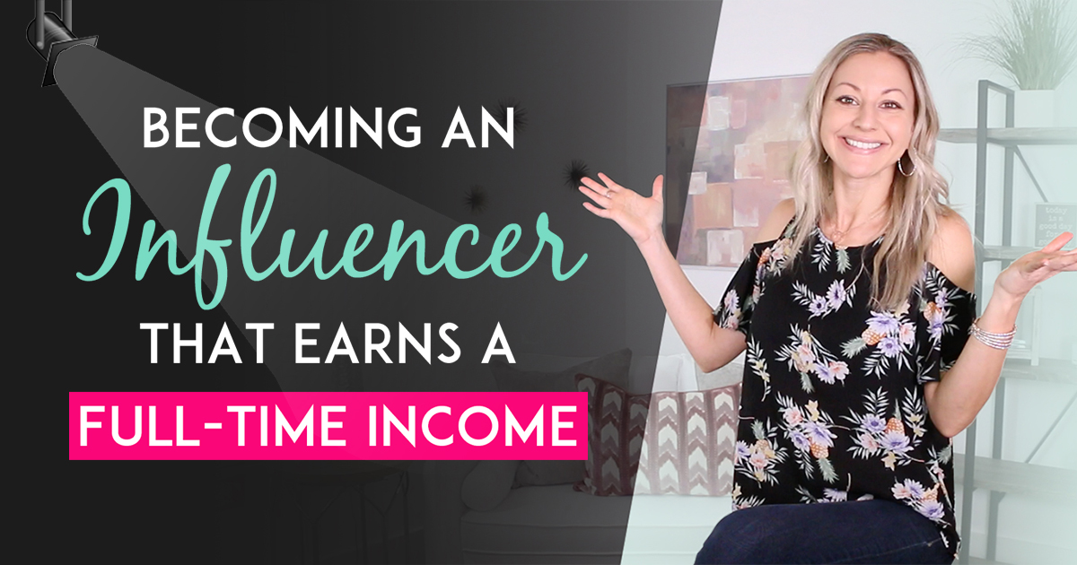 How To Become An Influencer That Makes A Full Time Income Online-Blog
