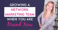 Network Marketing Success - 3 Ways To Grow A Network Marketing Team When You're Brand New-blog